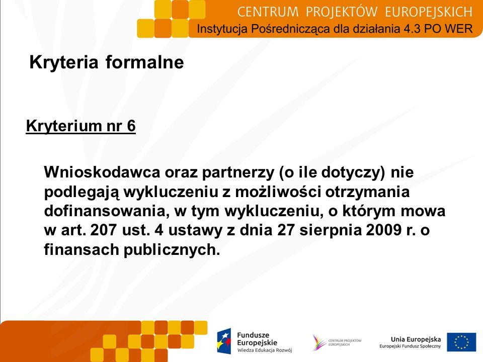 Kryteria formalne Kryterium nr 6 Wnioskodawca oraz partnerzy (o ile dotyczy) nie podlegają wykluczeniu z możliwości otrzymania dofinansowania, w tym w