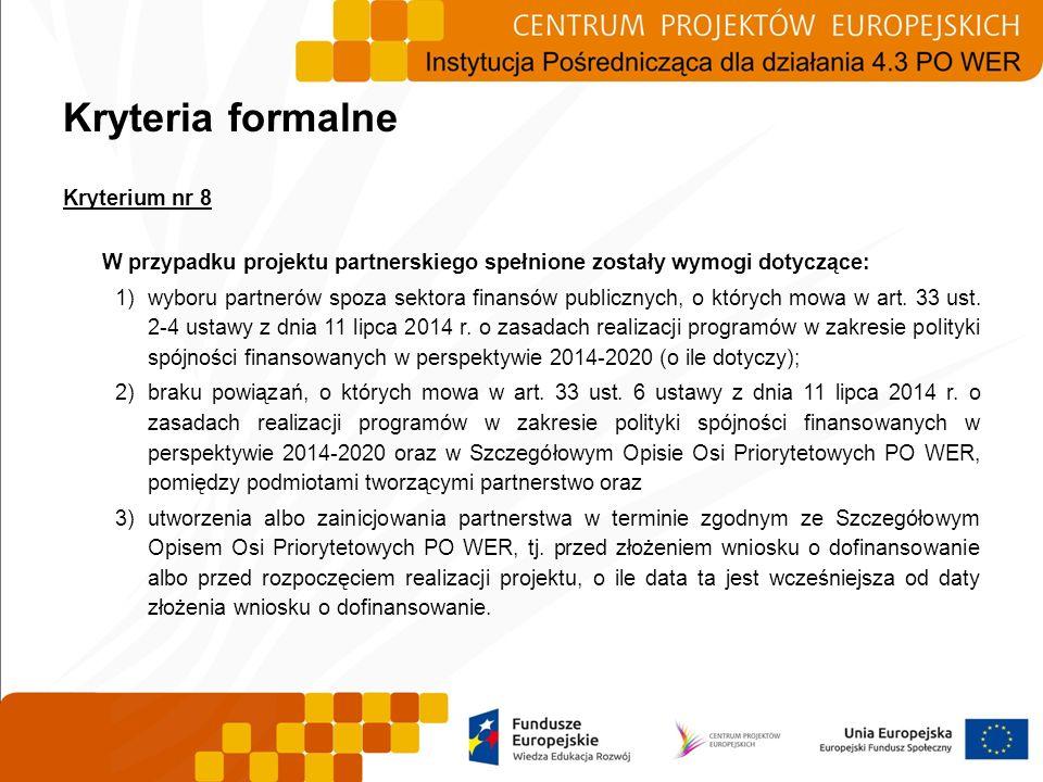 Kryteria formalne Kryterium nr 8 W przypadku projektu partnerskiego spełnione zostały wymogi dotyczące: 1)wyboru partnerów spoza sektora finansów publ