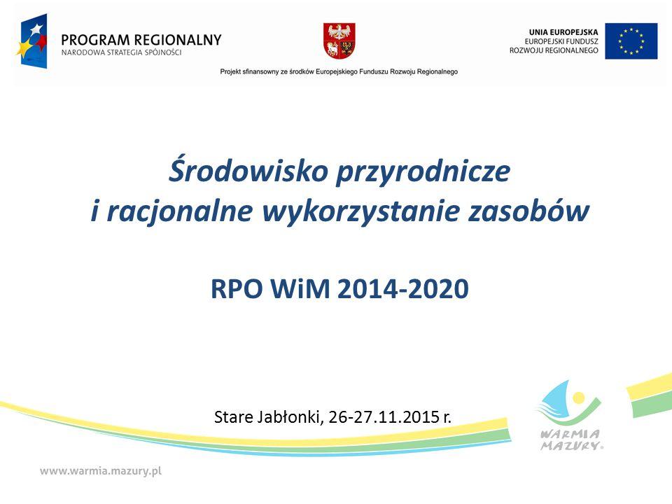 Środowisko przyrodnicze i racjonalne wykorzystanie zasobów RPO WiM 2014-2020 Stare Jabłonki, 26-27.11.2015 r.