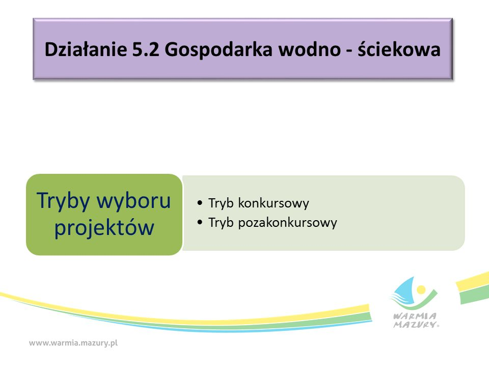 Działanie 5.2 Gospodarka wodno - ściekowa Tryb konkursowy Tryb pozakonkursowy Tryby wyboru projektów