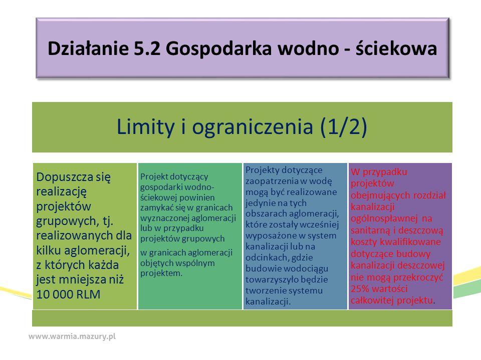 Działanie 5.2 Gospodarka wodno - ściekowa Limity i ograniczenia (1/2) Dopuszcza się realizację projektów grupowych, tj.