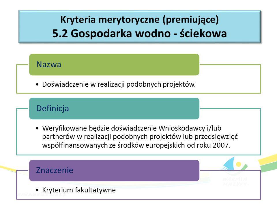 Kryteria merytoryczne (premiujące) 5.2 Gospodarka wodno - ściekowa Kryteria merytoryczne (premiujące) 5.2 Gospodarka wodno - ściekowa Doświadczenie w realizacji podobnych projektów.