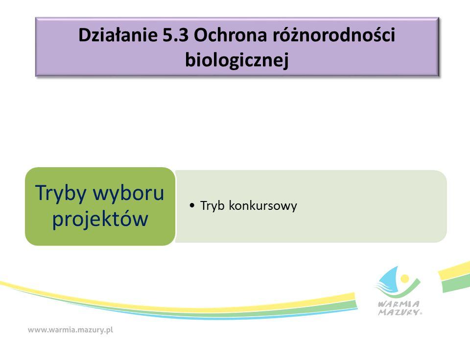 Działanie 5.3 Ochrona różnorodności biologicznej Tryb konkursowy Tryby wyboru projektów