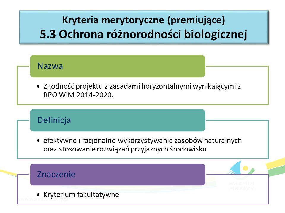 Kryteria merytoryczne (premiujące) 5.3 Ochrona różnorodności biologicznej Kryteria merytoryczne (premiujące) 5.3 Ochrona różnorodności biologicznej Zgodność projektu z zasadami horyzontalnymi wynikającymi z RPO WiM 2014-2020.