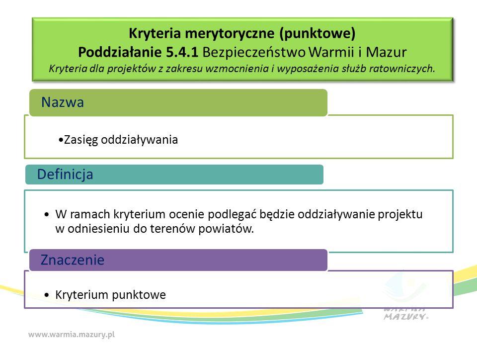Zasięg oddziaływania Nazwa W ramach kryterium ocenie podlegać będzie oddziaływanie projektu w odniesieniu do terenów powiatów.