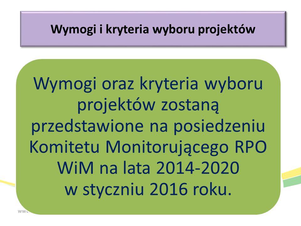 Wymogi i kryteria wyboru projektów Wymogi oraz kryteria wyboru projektów zostaną przedstawione na posiedzeniu Komitetu Monitorującego RPO WiM na lata 2014-2020 w styczniu 2016 roku.