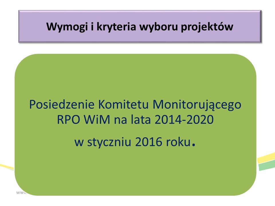 Wymogi i kryteria wyboru projektów Posiedzenie Komitetu Monitorującego RPO WiM na lata 2014-2020 w styczniu 2016 roku.
