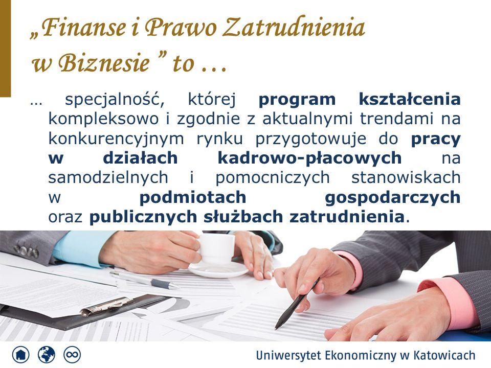 """""""Finanse i Prawo Zatrudnienia w Biznesie to … … specjalność, której program kształcenia kompleksowo i zgodnie z aktualnymi trendami na konkurencyjnym rynku przygotowuje do pracy w działach kadrowo-płacowych na samodzielnych i pomocniczych stanowiskach w podmiotach gospodarczych oraz publicznych służbach zatrudnienia."""