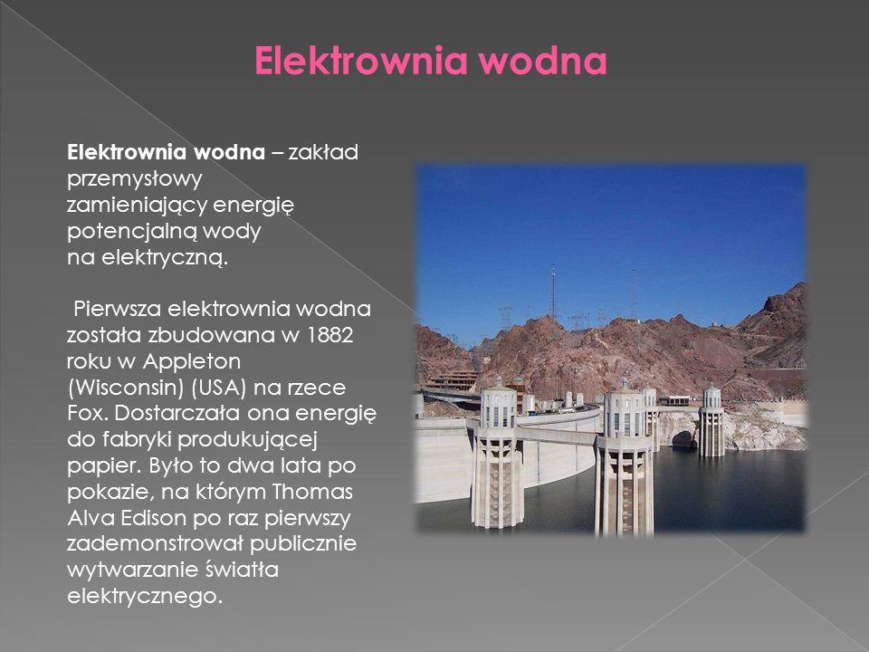 Elektrownia wodna Elektrownia wodna – zakład przemysłowy zamieniający energię potencjalną wody na elektryczną.