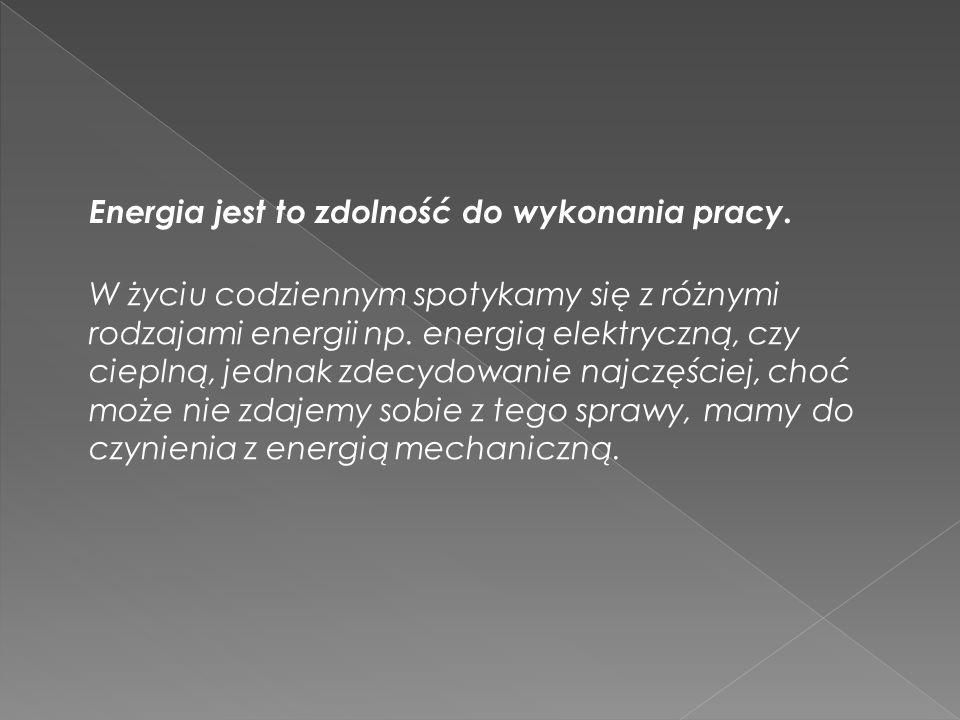 Energia jest to zdolność do wykonania pracy.