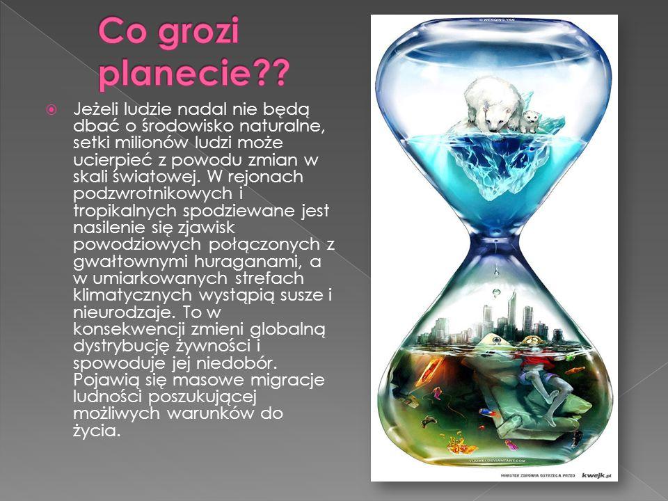 Jeżeli ludzie nadal nie będą dbać o środowisko naturalne, setki milionów ludzi może ucierpieć z powodu zmian w skali światowej.