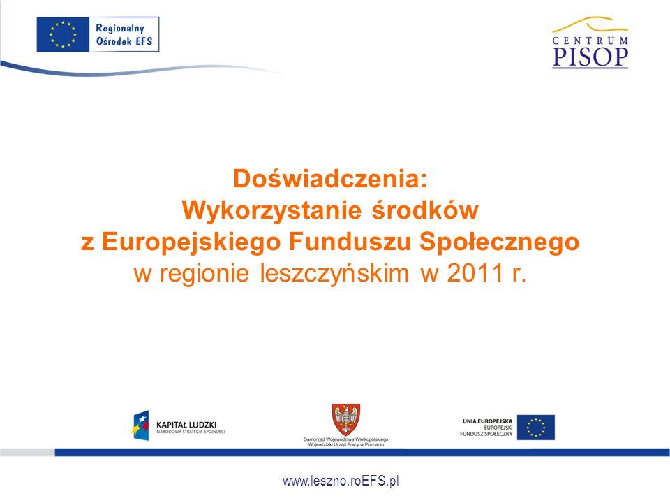 www.leszno.roEFS.pl Doświadczenia: Wykorzystanie środków z Europejskiego Funduszu Społecznego w regionie leszczyńskim w 2011 r.