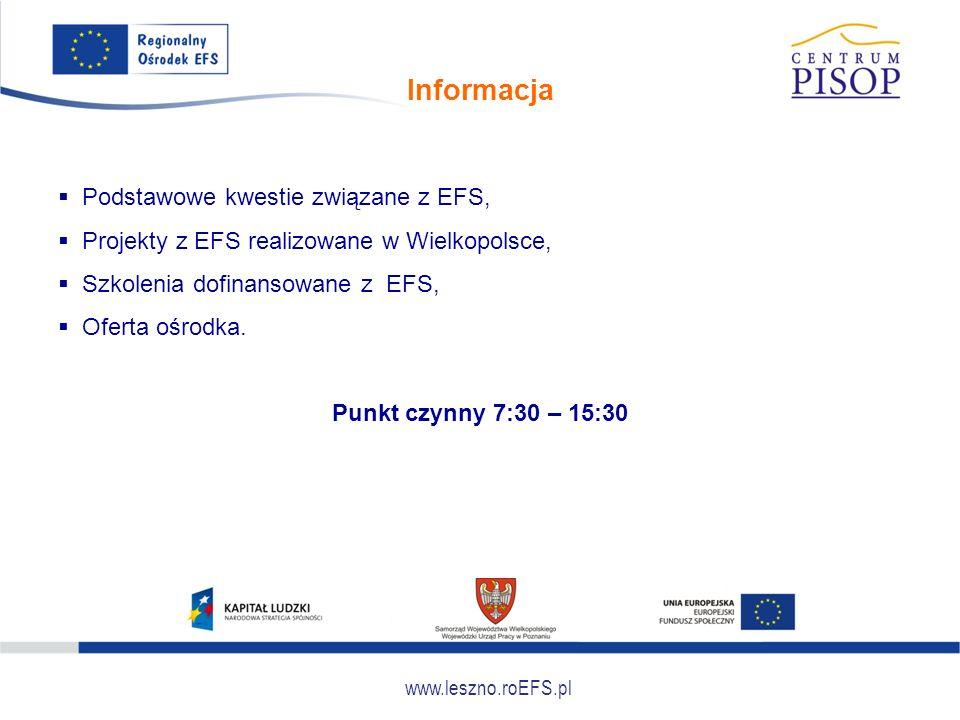www.leszno.roEFS.pl Szkolenia  Tworzenia projektu do EFS (poziom podstawowy i zaawansowany),  Wypełniania wniosku,  Zarządzania projektem,  Procedur w ramach EFS,  Budowania partnerstwa lokalnego,  Rozliczania projektów, księgowości,  Monitoringu, sprawozdawczości,  Równości szans w projektach PO KL,  Promocji.