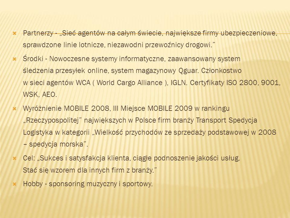 """ Partnerzy - """"Sieć agentów na całym świecie, największe firmy ubezpieczeniowe, sprawdzone linie lotnicze, niezawodni przewoźnicy drogowi.  Środki - Nowoczesne systemy informatyczne, zaawansowany system śledzenia przesyłek online, system magazynowy Qguar."""