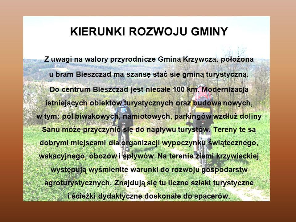 KIERUNKI ROZWOJU GMINY Z uwagi na walory przyrodnicze Gmina Krzywcza, położona u bram Bieszczad ma szansę stać się gminą turystyczną. Do centrum Biesz