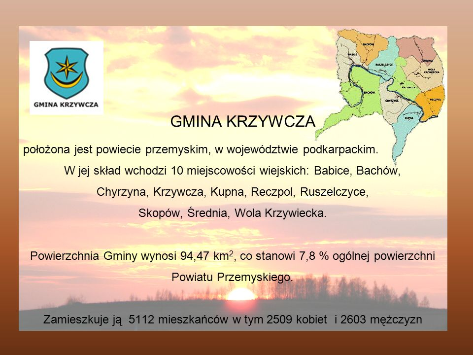 GMINA KRZYWCZA położona jest powiecie przemyskim, w województwie podkarpackim. W jej skład wchodzi 10 miejscowości wiejskich: Babice, Bachów, Chyrzyna