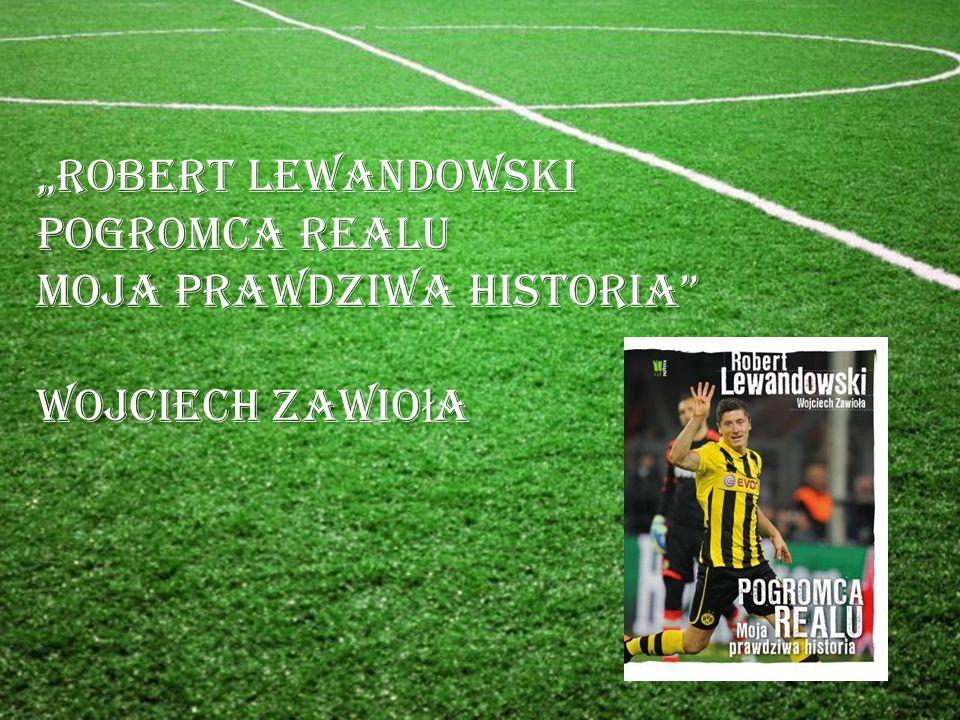 """""""Robert Lewandowski POGROMCA REALU Moja prawdziwa historia"""" Wojciech Zawio ł a"""