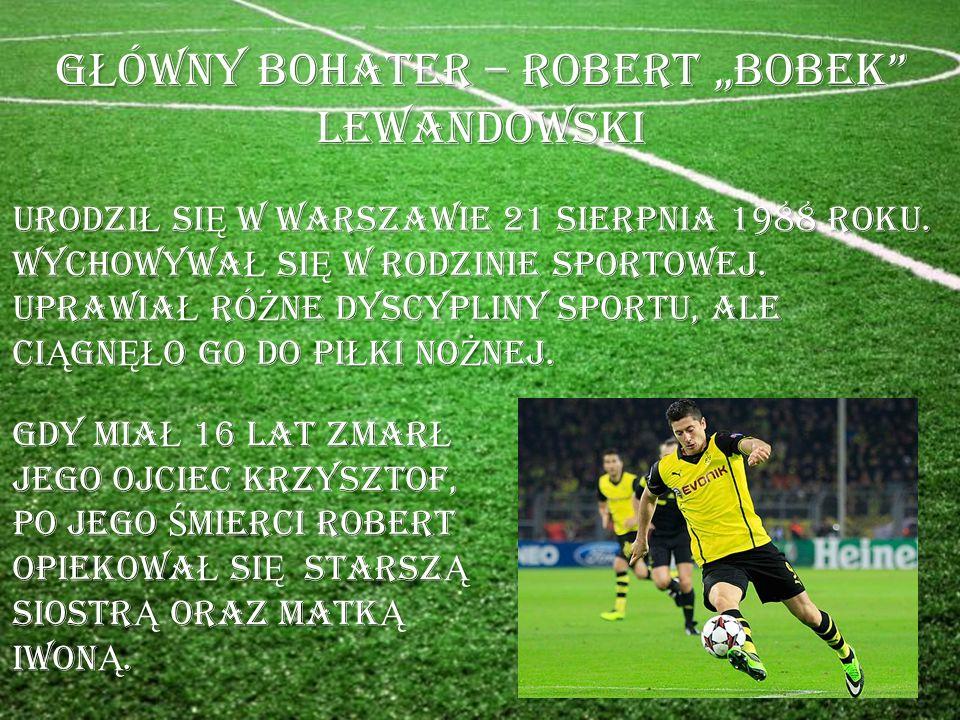 """G Ł ÓWNY BOHATER – ROBERT """"BOBEK LEWANDOWSKI URODZI Ł SI Ę W WARSZAWIE 21 SIERPNIA 1988 ROKU."""