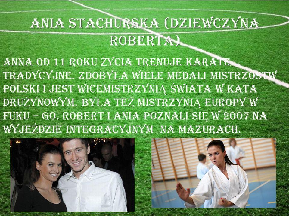 Ania stachurska (dziewczyna roberta) Anna od 11 roku Ż ycia TRENUJE KARATE TRADYCYJNE.