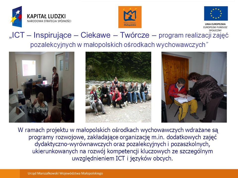 """""""ICT – Inspirujące – Ciekawe – Twórcze – program realizacji zajęć pozalekcyjnych w małopolskich ośrodkach wychowawczych W ramach projektu w małopolskich ośrodkach wychowawczych wdrażane są programy rozwojowe, zakładające organizację m.in."""