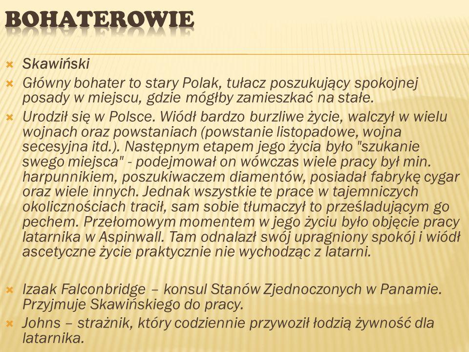  Skawiński  Główny bohater to stary Polak, tułacz poszukujący spokojnej posady w miejscu, gdzie mógłby zamieszkać na stałe.  Urodził się w Polsce.