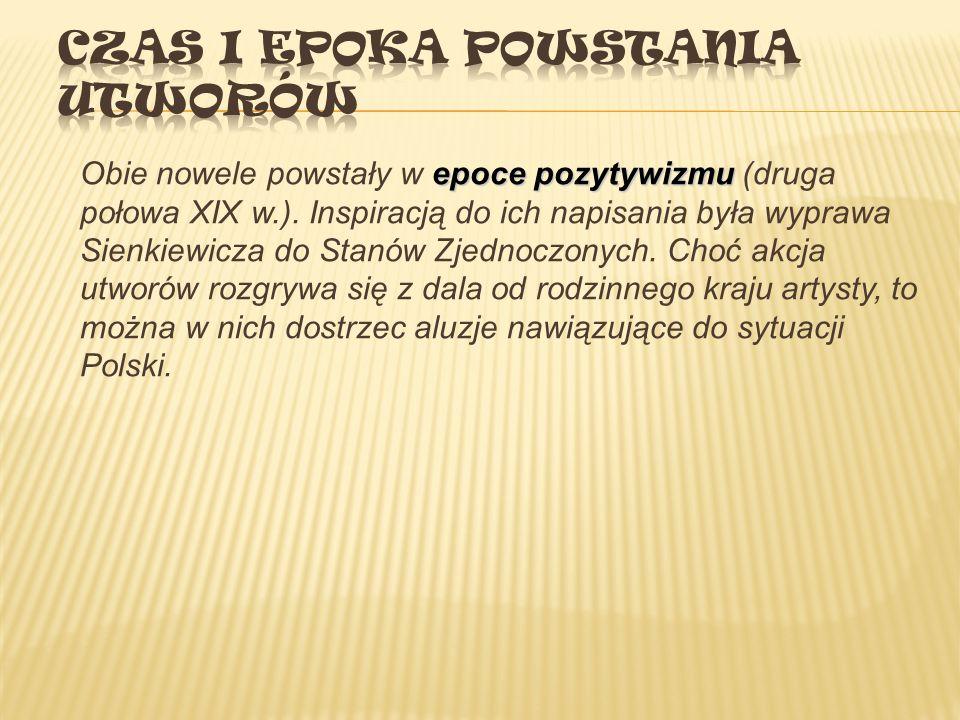 epoce pozytywizmu Obie nowele powstały w epoce pozytywizmu (druga połowa XIX w.).