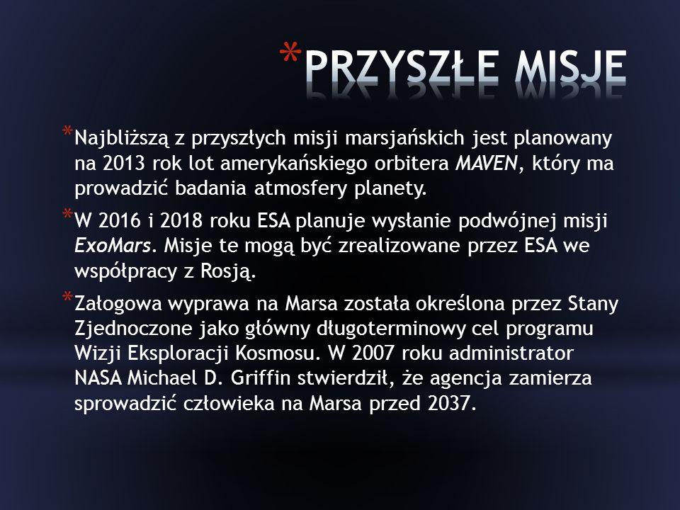 * Najbliższą z przyszłych misji marsjańskich jest planowany na 2013 rok lot amerykańskiego orbitera MAVEN, który ma prowadzić badania atmosfery planety.