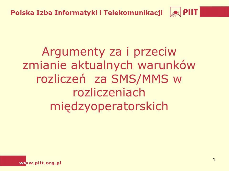 Polska Izba Informatyki i Telekomunikacji 1 Argumenty za i przeciw zmianie aktualnych warunków rozliczeń za SMS/MMS w rozliczeniach międzyoperatorskich