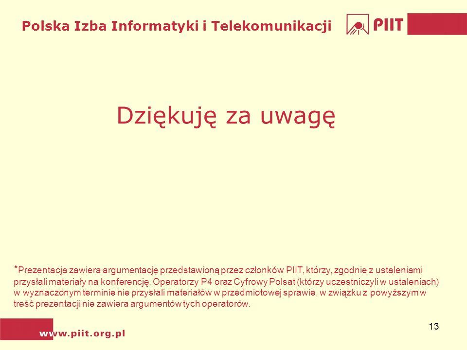 Polska Izba Informatyki i Telekomunikacji 13 Dziękuję za uwagę * Prezentacja zawiera argumentację przedstawioną przez członków PIIT, którzy, zgodnie z ustaleniami przysłali materiały na konferencję.