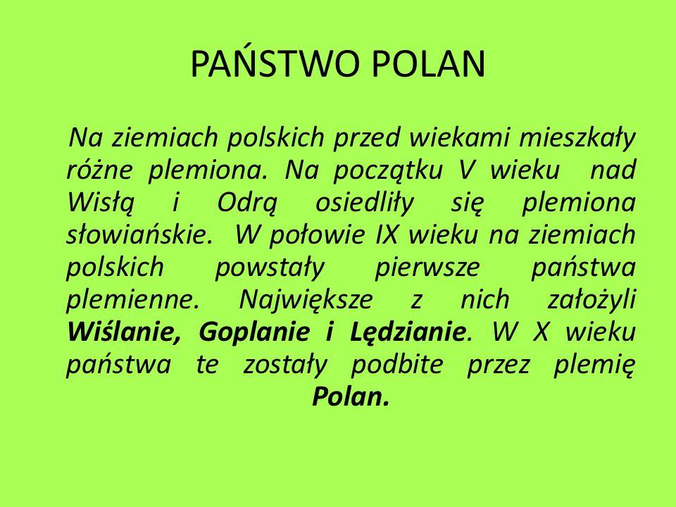 PAŃSTWO POLAN Na ziemiach polskich przed wiekami mieszkały różne plemiona. Na początku V wieku nad Wisłą i Odrą osiedliły się plemiona słowiańskie. W