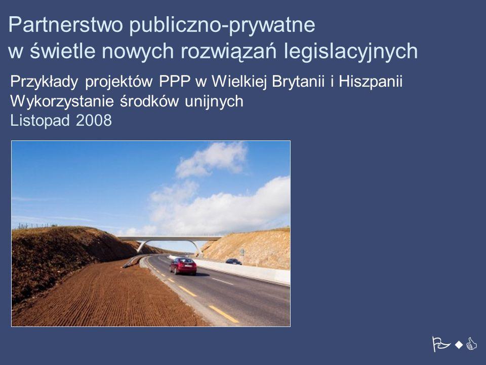 PwC Partnerstwo publiczno-prywatne w świetle nowych rozwiązań legislacyjnych Przykłady projektów PPP w Wielkiej Brytanii i Hiszpanii Wykorzystanie środków unijnych Listopad 2008