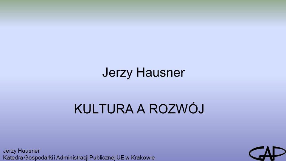 Jerzy Hausner Katedra Gospodarki i Administracji Publicznej UE w Krakowie Jerzy Hausner KULTURA A ROZWÓJ