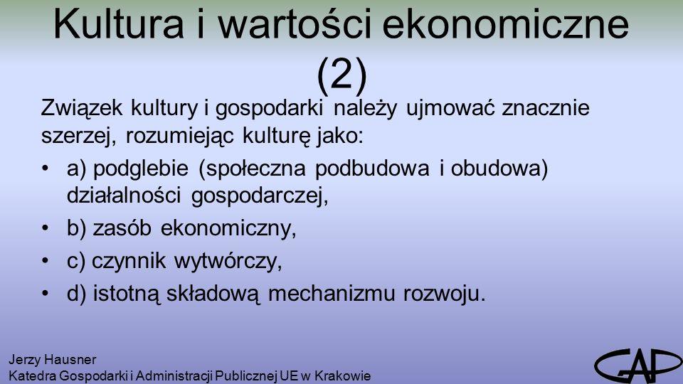Kultura i wartości ekonomiczne (2) Związek kultury i gospodarki należy ujmować znacznie szerzej, rozumiejąc kulturę jako: a) podglebie (społeczna podbudowa i obudowa) działalności gospodarczej, b) zasób ekonomiczny, c) czynnik wytwórczy, d) istotną składową mechanizmu rozwoju.
