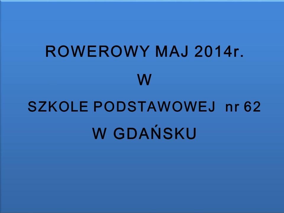 ROWEROWY MAJ 2014r. W SZKOLE PODSTAWOWEJ nr 62 W GDAŃSKU
