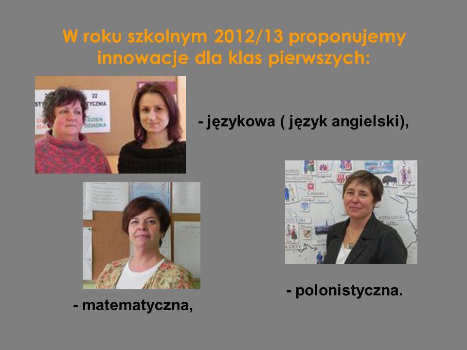 W roku szkolnym 2012/13 proponujemy innowacje dla klas pierwszych : - językowa ( język angielski), - matematyczna, - polonistyczna.