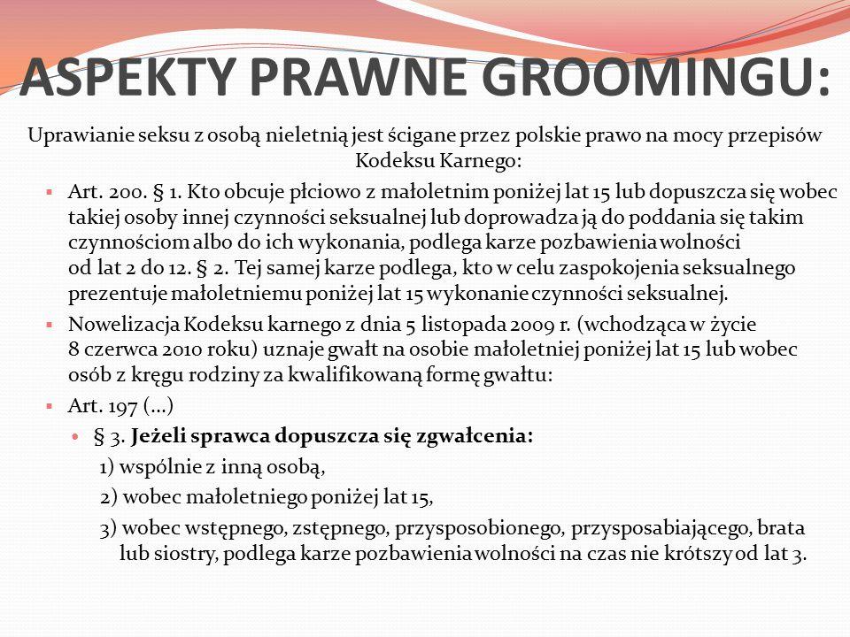 ASPEKTY PRAWNE GROOMINGU: Uprawianie seksu z osobą nieletnią jest ścigane przez polskie prawo na mocy przepisów Kodeksu Karnego:  Art.