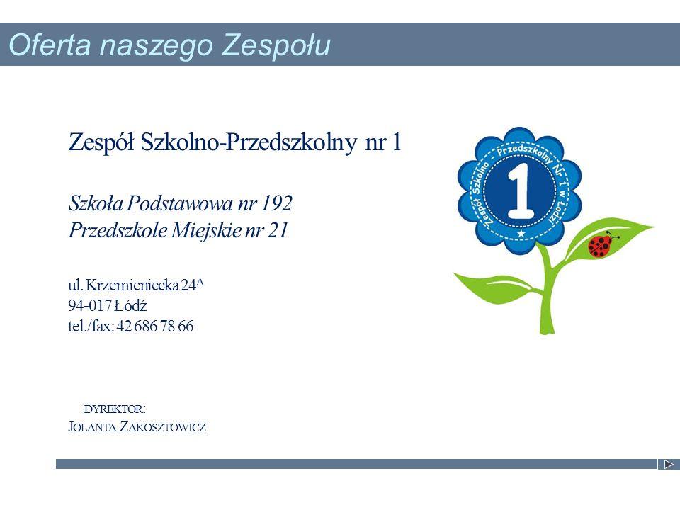 Zespół Szkolno-Przedszkolny nr 1 Szkoła Podstawowa nr 192 Przedszkole Miejskie nr 21 ul.