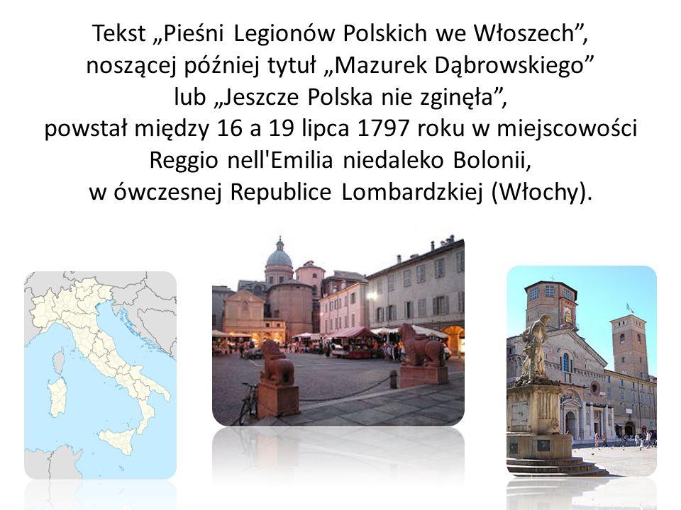 """Tekst """"Pieśni Legionów Polskich we Włoszech"""", noszącej później tytuł """"Mazurek Dąbrowskiego"""" lub """"Jeszcze Polska nie zginęła"""", powstał między 16 a 19 l"""