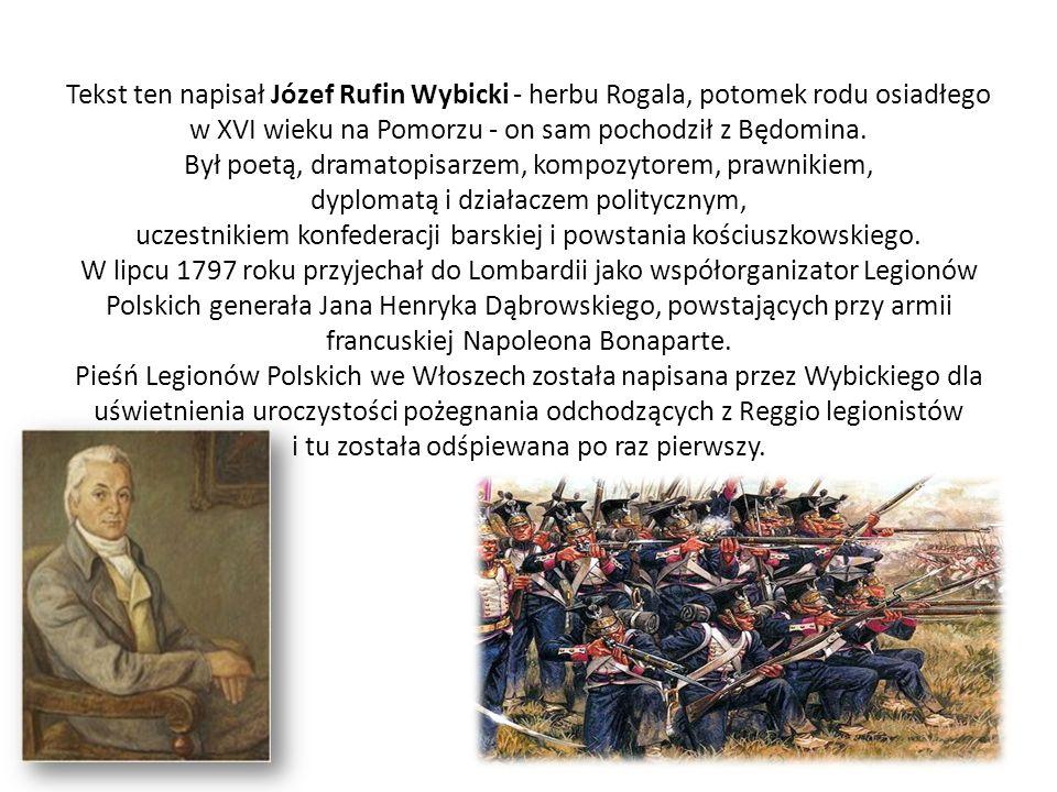 Tekst ten napisał Józef Rufin Wybicki - herbu Rogala, potomek rodu osiadłego w XVI wieku na Pomorzu - on sam pochodził z Będomina. Był poetą, dramatop
