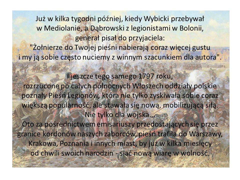 Już w kilka tygodni później, kiedy Wybicki przebywał w Mediolanie, a Dąbrowski z legionistami w Bolonii, generał pisał do przyjaciela: