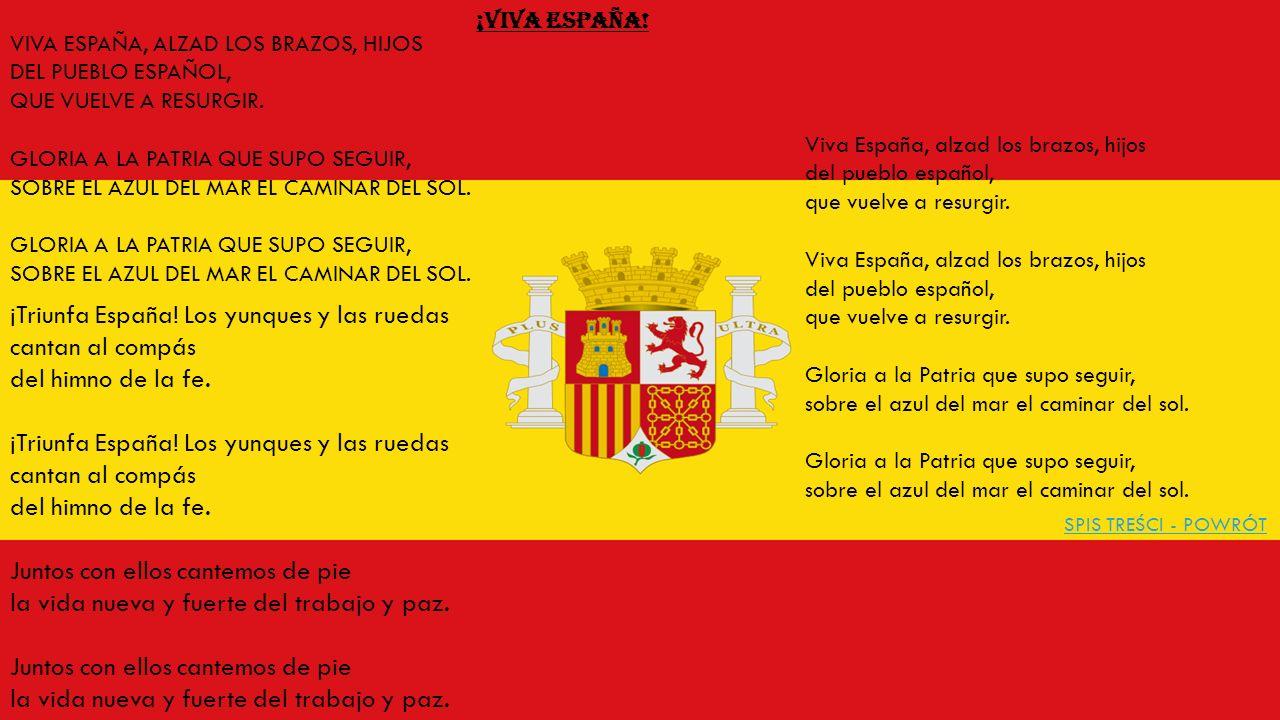 VIVA ESPAÑA, ALZAD LOS BRAZOS, HIJOS DEL PUEBLO ESPAÑOL, QUE VUELVE A RESURGIR.