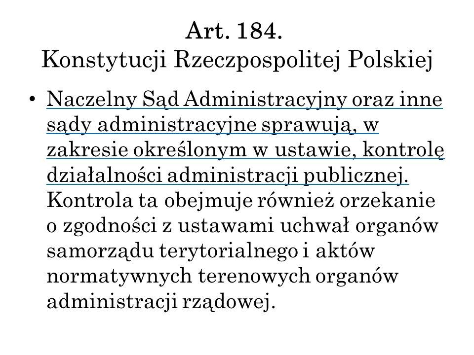Art. 184. Konstytucji Rzeczpospolitej Polskiej Naczelny Sąd Administracyjny oraz inne sądy administracyjne sprawują, w zakresie określonym w ustawie,