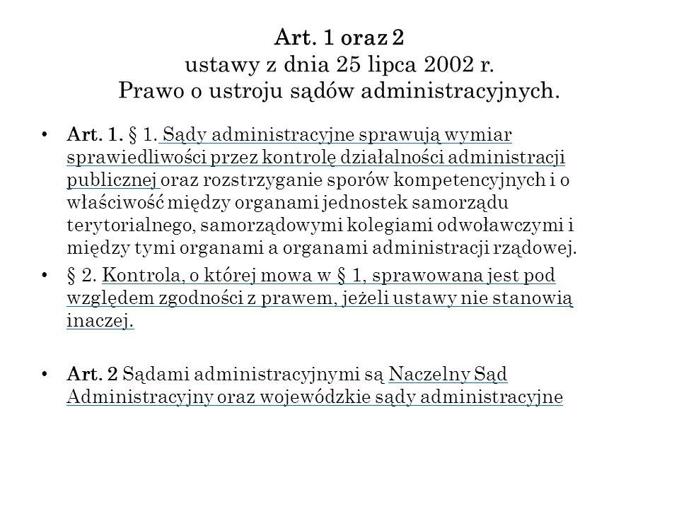 Art. 1 oraz 2 ustawy z dnia 25 lipca 2002 r. Prawo o ustroju sądów administracyjnych. Art. 1. § 1. Sądy administracyjne sprawują wymiar sprawiedliwośc