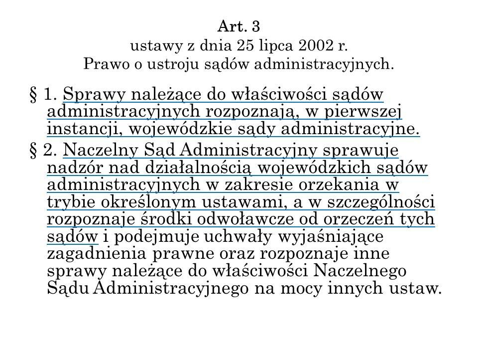 Art. 3 ustawy z dnia 25 lipca 2002 r. Prawo o ustroju sądów administracyjnych. § 1. Sprawy należące do właściwości sądów administracyjnych rozpoznają,
