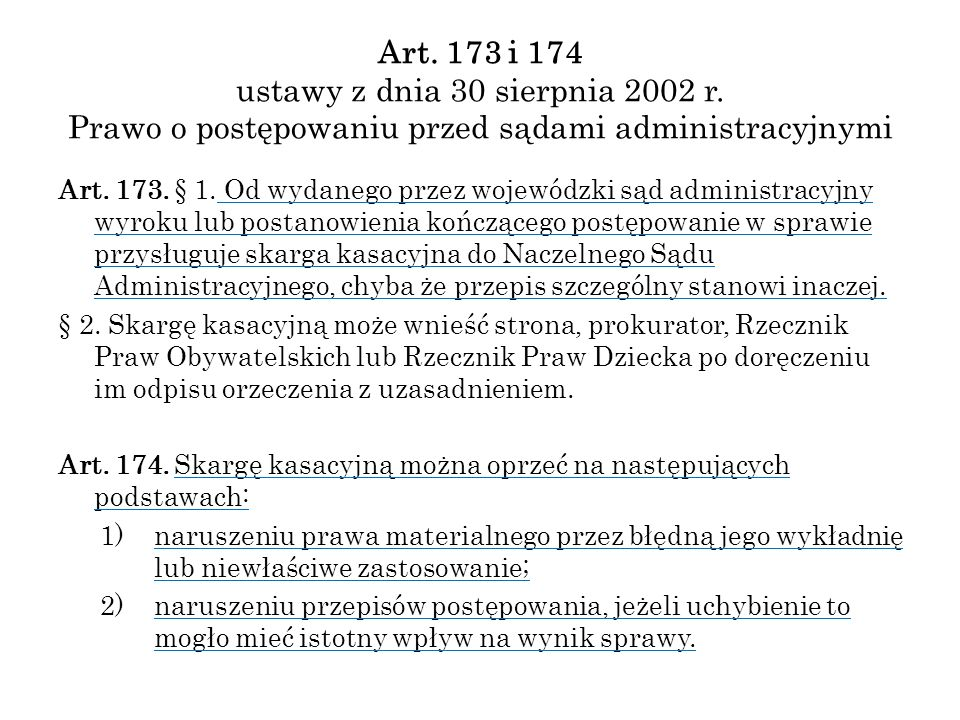 Art. 173 i 174 ustawy z dnia 30 sierpnia 2002 r. Prawo o postępowaniu przed sądami administracyjnymi Art. 173. § 1. Od wydanego przez wojewódzki sąd a