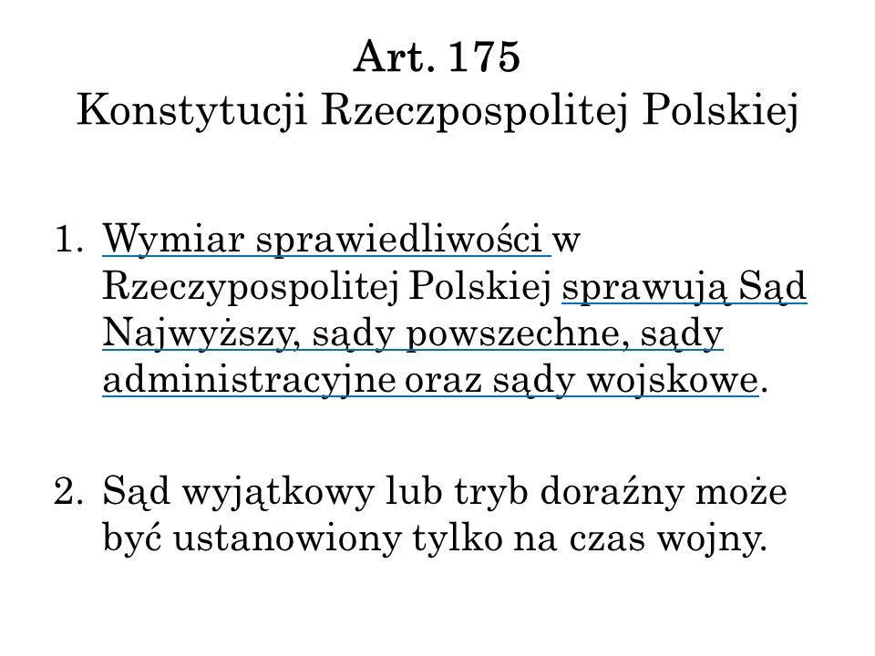 Art. 175 Konstytucji Rzeczpospolitej Polskiej 1.Wymiar sprawiedliwości w Rzeczypospolitej Polskiej sprawują Sąd Najwyższy, sądy powszechne, sądy admin
