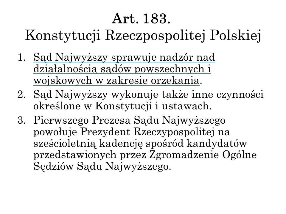 Art. 183. Konstytucji Rzeczpospolitej Polskiej 1.Sąd Najwyższy sprawuje nadzór nad działalnością sądów powszechnych i wojskowych w zakresie orzekania.