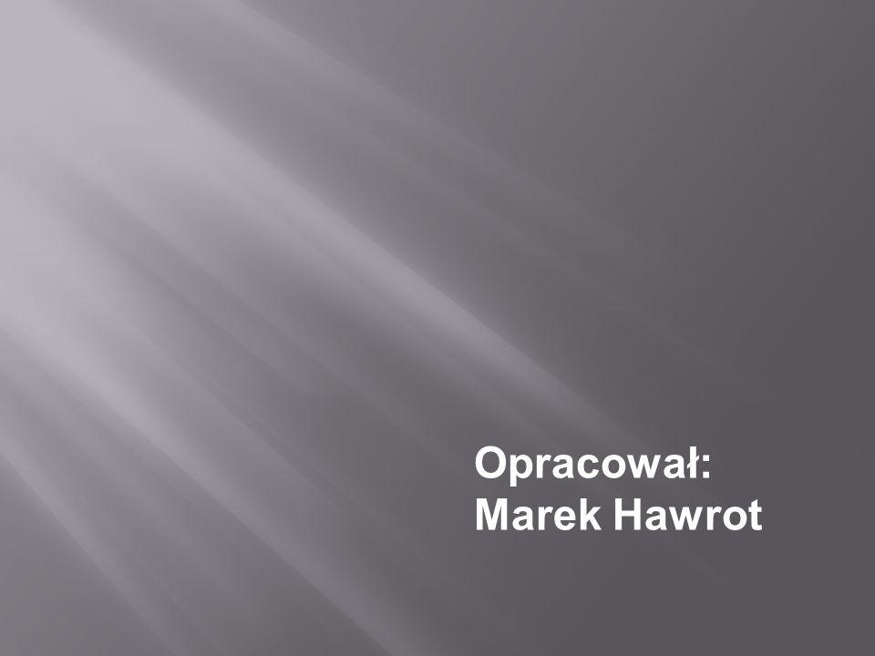 Opracował: Marek Hawrot