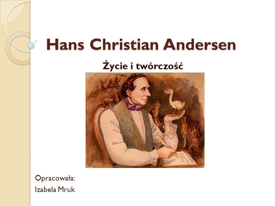 Hans Christian Andersen Życiorys Urodził się 2 kwietnia 1805 w Odense Zmarł 4 sierpnia 1875 w Rolighed koło Kopenhagi Był synem szewca i praczki.