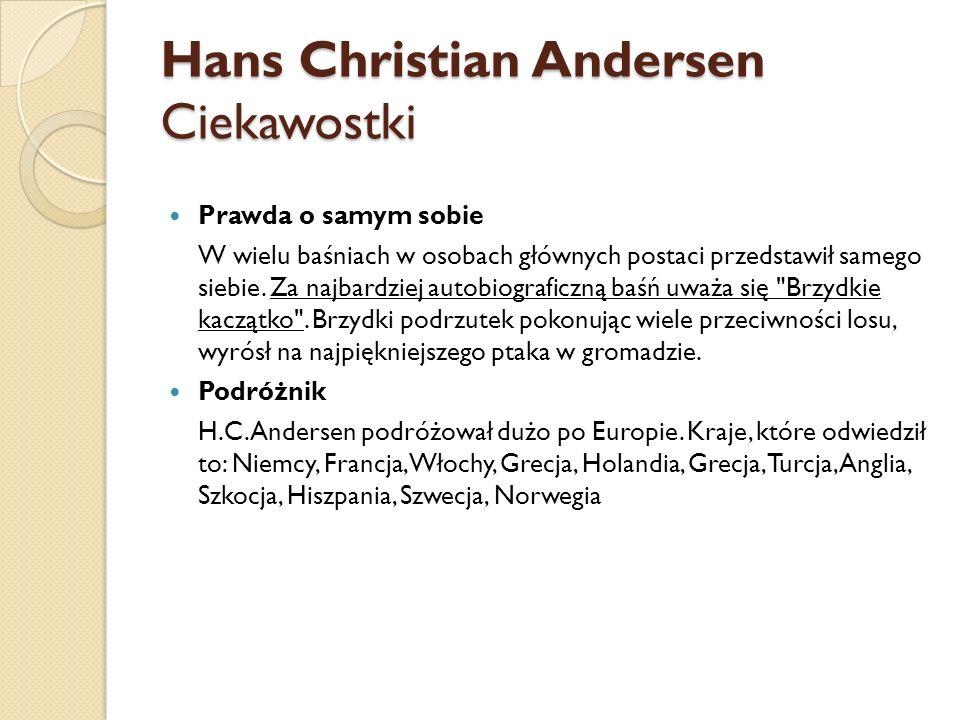 Hans Christian Andersen Ciekawostki Prawda o samym sobie W wielu baśniach w osobach głównych postaci przedstawił samego siebie. Za najbardziej autobio